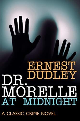 Dr. Morelle at Midnight: A Classic Crime Novel: Dudley, Ernest