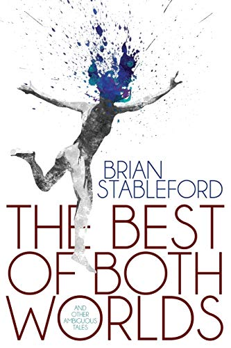 The Best of Both Worlds and Other Ambiguous Tales: Brian Stableford