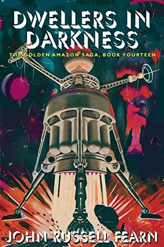 Dwellers in Darkness: The Golden Amazon Saga, Book Fourteen: John Russell Fearn