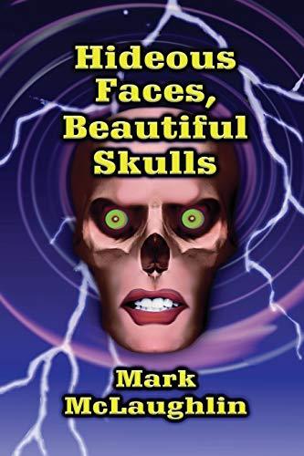 Hideous Faces, Beautiful Skulls: Mark McLaughlin