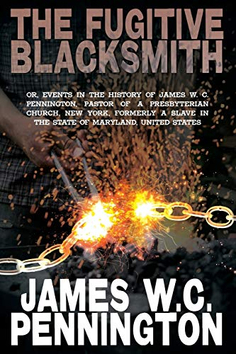 The Fugitive Blacksmith, Or, Events in the: James W C