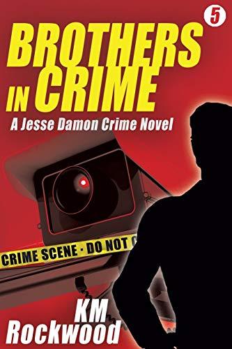 Brothers in Crime: Jesse Damon Crime Novel #5: KM Rockwood