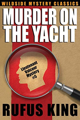 Murder on the Yacht: Lt. Valcour Mystery #5: King, Rufus