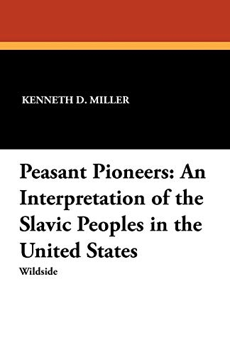9781479410101: Peasant Pioneers: An Interpretation of the Slavic Peoples in the United States