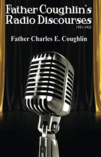 Father Coughlin s Radio Discourses 1931-1932 (Paperback): Charles E Coughlin