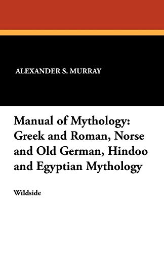 9781479410347: Manual of Mythology: Greek and Roman, Norse and Old German, Hindoo and Egyptian Mythology