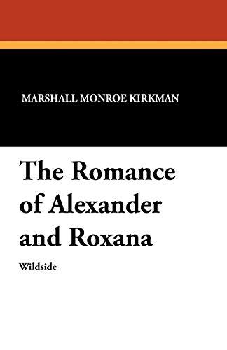 9781479410842: The Romance of Alexander and Roxana