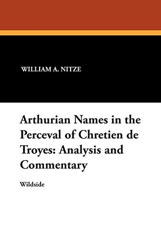 Arthurian Names in the Perceval of Chretien de Troyes Analysis and Commentary: Harry F. Williams