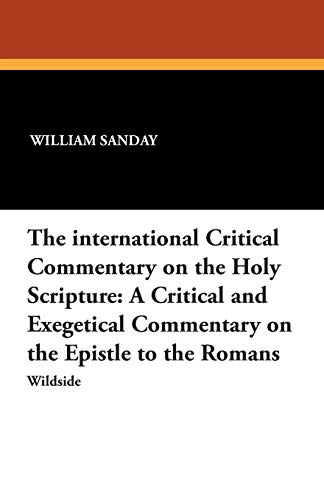 9781479411474: The International Critical Commentary on the Holy Scripture: A Critical and Exegetical Commentary on the Epistle to the Romans