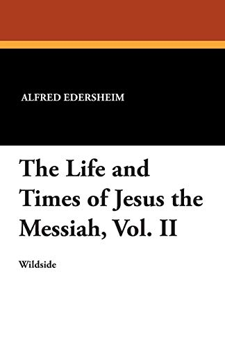 9781479411498: The Life and Times of Jesus the Messiah, Vol. II