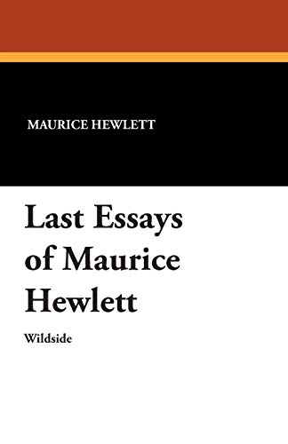 Last Essays of Maurice Hewlett: Maurice Hewlett