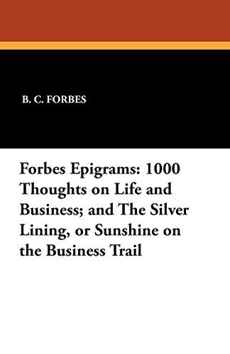 Forbes Epigrams: 1000 Thoughts on Life and: B C Forbes,