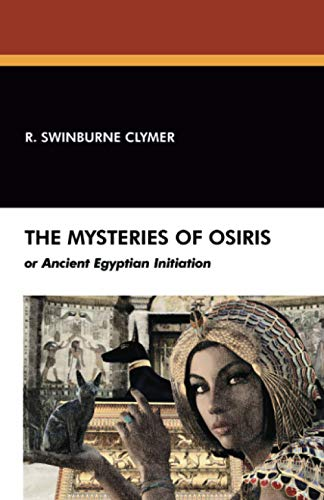 The Mysteries of Osiris, or Ancient Egyptian Initiation: Rev Dr R. Swinburne Clymer