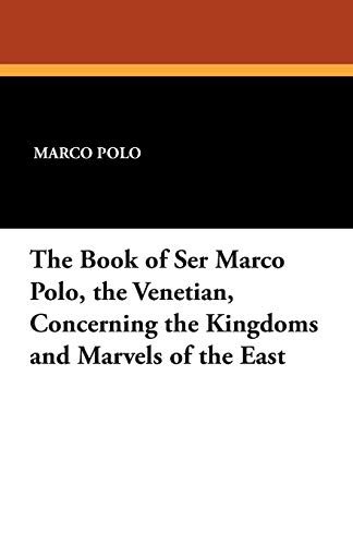 9781479414550: The Book of Ser Marco Polo, the Venetian, Concerning the Kingdoms and Marvels of the East