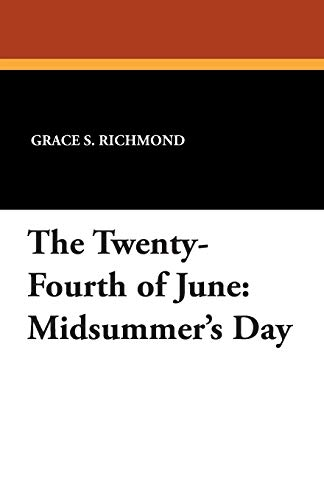 The Twenty-Fourth of June: Midsummer s Day: Grace S Richmond
