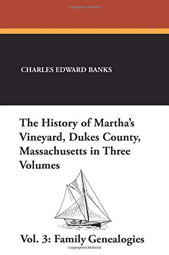 The History of Martha's Vineyard, Dukes County, Massachusetts in Three Volumes, Vol. 3: Family...