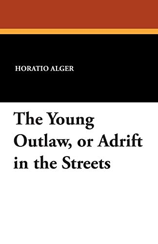 9781479414963: The Young Outlaw, or Adrift in the Streets