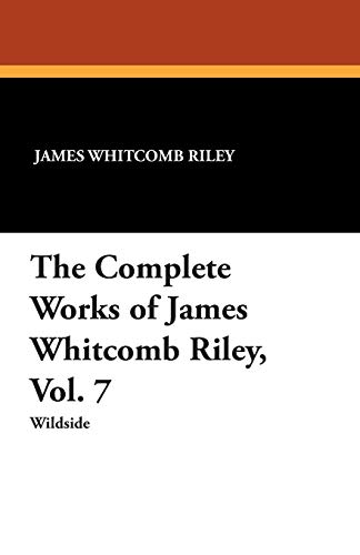 The Complete Works of James Whitcomb Riley,: James Whitcomb Riley,