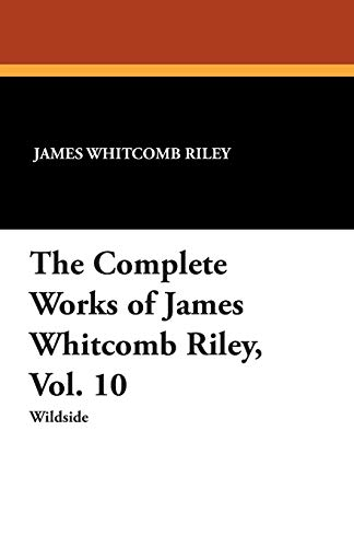 9781479415298: The Complete Works of James Whitcomb Riley, Vol. 10