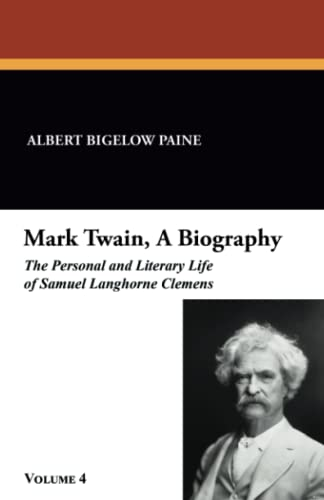 Mark Twain, a Biography: The Personal and: Albert Bigelow Paine