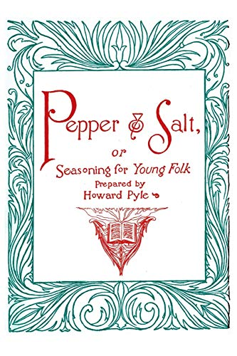 Pepper and Salt, or, Seasoning for Young Folk: Howard Pyle