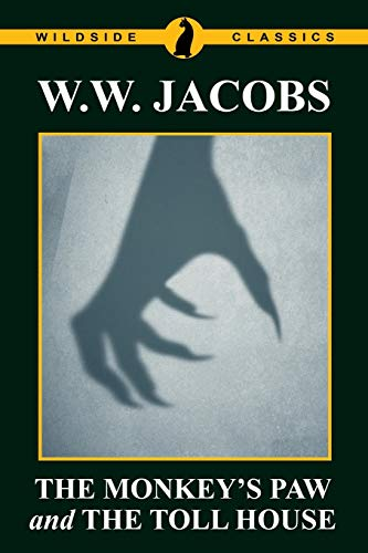 The Monkey s Paw and the Toll: W W Jacobs