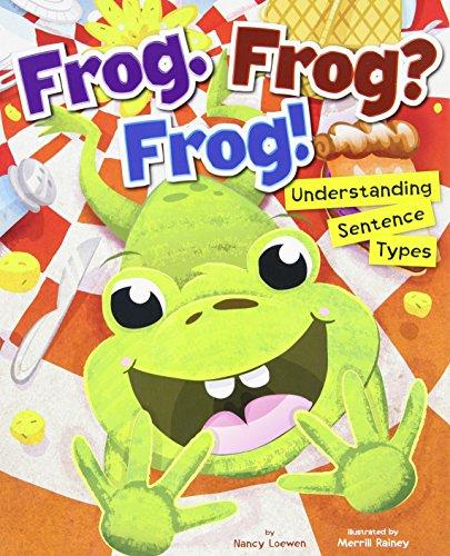 Frog. Frog? Frog!: Understanding Sentence Types (Language on the Loose): Loewen, Nancy