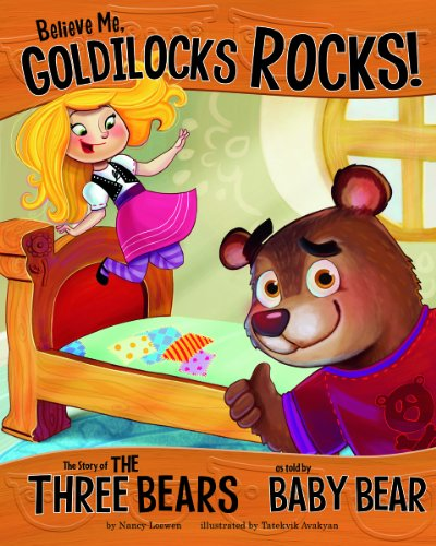Believe Me, Goldilocks Rocks!: The Story of the Three Bears as Told by Baby Bear (The Other Side of...