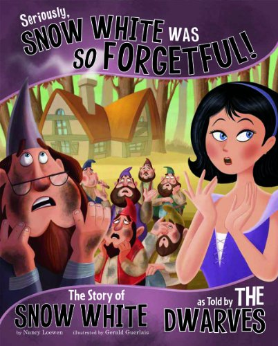 9781479519439: Seriously, Snow White Was So Forgetful!: The Story of Snow White as Told by the Dwarves (Other Side of the Story)