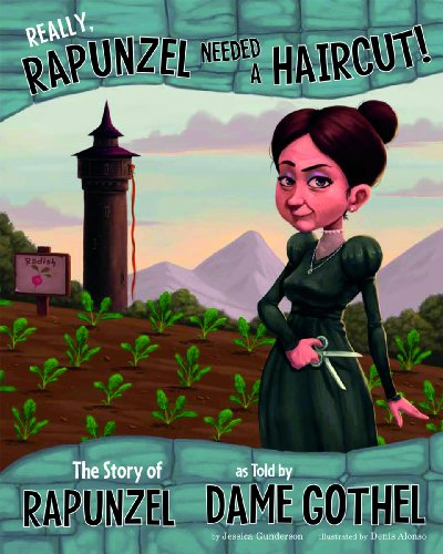 Really, Rapunzel Needed a Haircut!: The Story of Rapunzel as Told by Dame Gothel (The Other Side of...