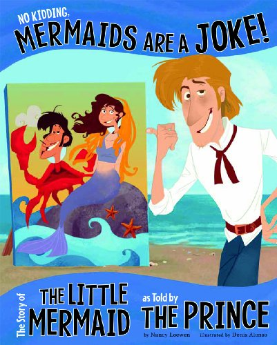 9781479519477: No Kidding, Mermaids Are a Joke!: The Story of the Little Mermaid as Told by the Prince (The Other Side of the Story)