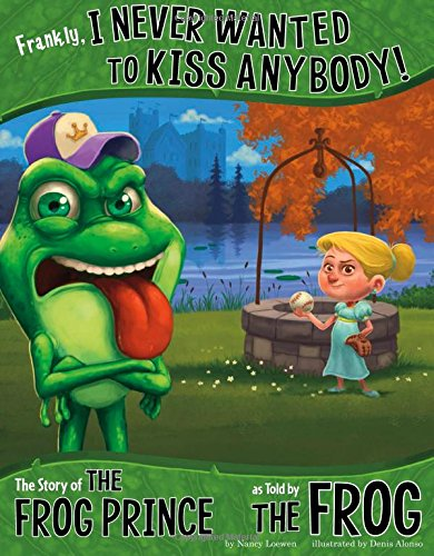9781479519521: Frankly, I Never Wanted to Kiss Anybody!: The Story of the Frog Prince as Told by the Frog (The Other Side of the Story)