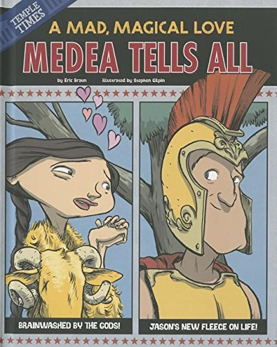 Medea Tells All: A Mad, Magical Love (The Other Side of the Myth): Braun, Eric