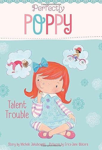 Talent Trouble (Perfectly Poppy): Jakubowski, Michele