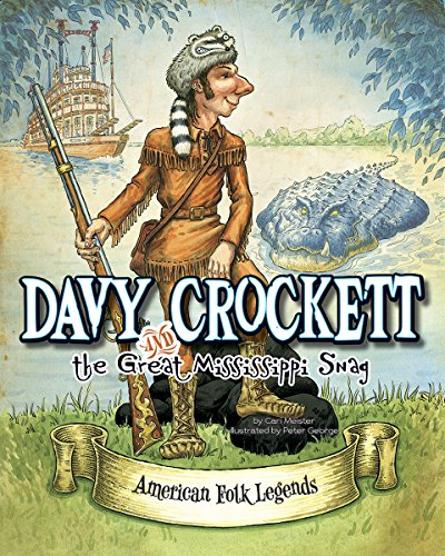 Davy Crockett and the Great Mississippi Snag (American Folk Legends): Meister, Cari
