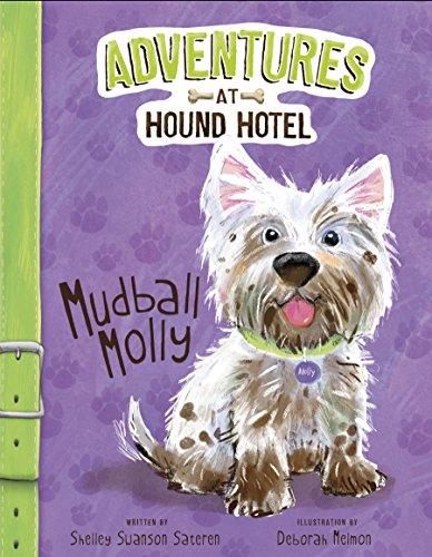 Mudball Molly (Adventures at Hound Hotel): Swanson Sateren, Shelley