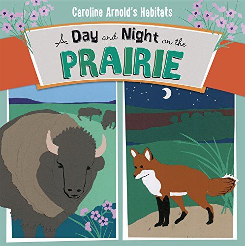 A Day and Night on the Prairie (Caroline Arnold's Habitats): Arnold, Caroline