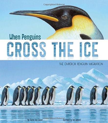 When Penguins Cross the Ice: The Emperor Penguin Migration (Extraordinary Migrations): Cooper, ...