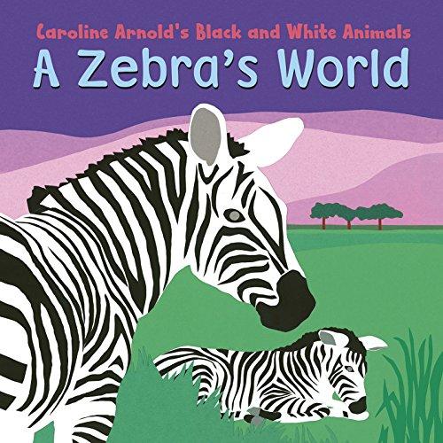 9781479563555: A Zebra's World (Caroline Arnold's Black and White Animals)