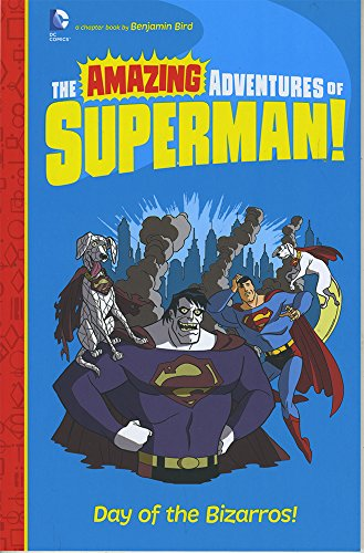 Day of the Bizarros! (Amazing Adventures of Superman!): Bird, Benjamin
