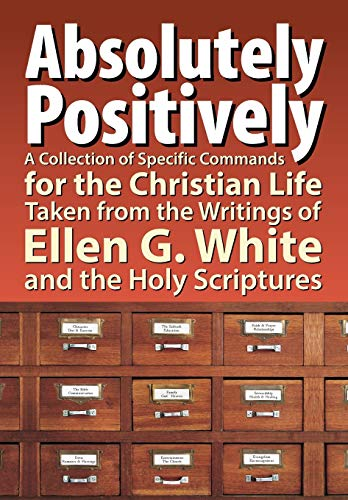 9781479602025: Absolutely Positively: A Collection of Specific Commands for the Christian Life, Taken from the Writings of Ellen G. White and the Holy Scrip