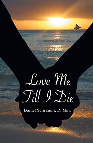 Love Me Till I Die: Daniel Schramm