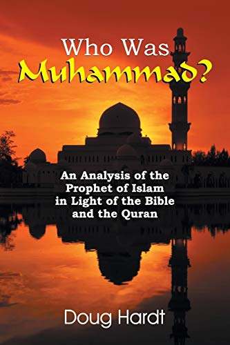 Who Was Muhammad? an Analysis of the Prophet of Islam in Light of the Bible and the Quran: Hardt, ...