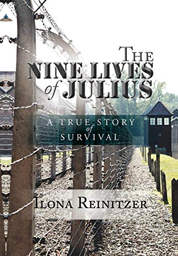 The Nine Lives of Julius: A True Story of Survival: Ilona Reinitzer