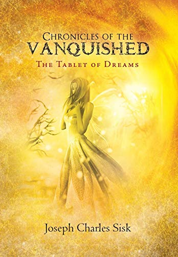 Chronicles of the Vanquished: The Tablet of Dreams: Joseph Charles Sisk