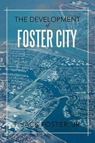 The Development of Foster City: T. Jack Foster Jr.