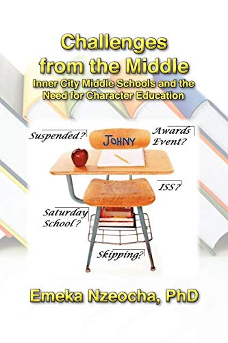 Challenges from the Middle: Inner City Middle Schools and the Need for Character Education: Phd ...