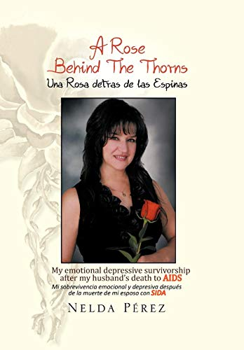 A Rose Behind the Thorns: My Emotional Depressive Survivorship After My Husbands Death to AIDS Mi ...
