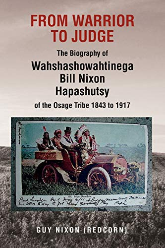 9781479714346: From Warrior to Judge The Biography of Wahshashowahtinega Bill Nixon Hapashutsy of the Osage Tribe 1843 to 1917: From Warrior to Judge