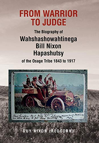 9781479714353: From Warrior to Judge the Biography of Wahshashowahtinega Bill Nixon Hapashutsy of the Osage Tribe 1843 to 1917